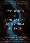 Evolution and Contextual Behavioral Science : An Integrated Framework for Understanding, Predicting, and Influencing Human Behavior - Book