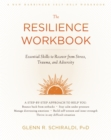 The Resilience Workbook : Essential Skills to Recover from Stress, Trauma, and Adversity - Book