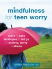 Mindfulness for Teen Worry : Quick and Easy Strategies to Let Go of Anxiety, Worry, and Stress - Book