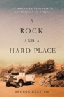 A Rock and a Hard Place : An American Geologist's Adventures in Africa - Book