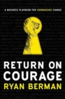 Return on Courage : A Business Playbook for Courageous Change - Book