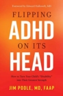 "Flipping ADHD on Its Head : How to Turn Your Child's ""Disability"" into Their Greatest Strength - Book"