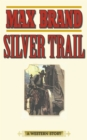 Silver Trail : A Western Story - eBook