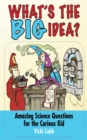What's the BIG Idea? : Amazing Science Questions for the Curious Kid - eBook