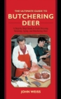 The Ultimate Guide to Butchering Deer : A Step-by-Step Guide to Field Dressing, Skinning, Aging, and Butchering Deer - eBook
