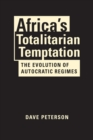 Africa's Totalitarian Temptation : The Evolution of Autocratic Regimes - Book