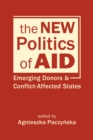 The New Politics of Aid : Emerging Donors and Conflict-Affected States - Book