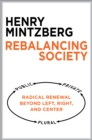 Rebalancing Society : Radical Renewal Beyond Left, Right, and Center - eBook
