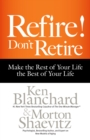 Refire! Don't Retire : Make the Rest of Your Life the Best of Your Life - eBook