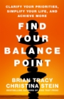 Find Your Balance Point : Clarify Your Priorities, Simplify Your Life, and Achieve More - eBook
