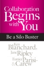 Collaboration Begins with You : Be a Silo Buster - eBook