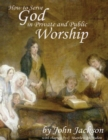 How to Serve God In Private and Public Worship - eBook