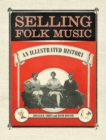 Selling Folk Music : An Illustrated History - eBook