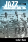 Jazz Transatlantic, Volume I : The African Undercurrent in Twentieth-Century Jazz Culture - eBook