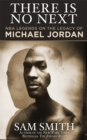 There Is No Next : NBA Legends on the Legacy of Michael Jordan - eBook