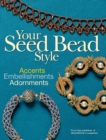 Your Seed Bead Style : Accents, Embellishments, and Adornments - eBook