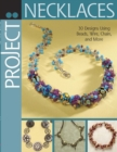 Project: Necklaces : 30 Designs Using Beads, Wire, Chain, and More - eBook