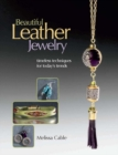 Beautiful Leather Jewelry : Timeless Techniques for Today's Trends - eBook