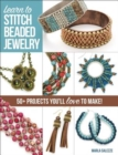 Learn to Stitch Beaded Jewelry : 50+ projects you'll love to make - Book