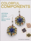 Colorful Components : Stitch Dazzling Designs with Multi-Hole Beads - eBook