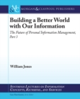 Building a Better World with our Information : The Future of Personal Information Management, Part 3 - eBook