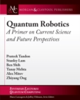 Quantum Robotics : A Primer on Current Science and Future Perspectives - Book
