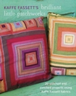 Kaffe Fassett's Brilliant Little Patchworks : 20 Stitched and Patched Projects Using Kaffe Fassett Fabrics - Book