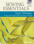Sewing Essentials: Serger Techniques : Sewing Secrets for Getting the Most from Your Serger - Book