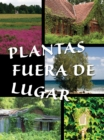 Plantas fuera de lugar : Plants Out of Place - eBook