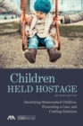 Children Held Hostage : Identifying Brainwashed Children, Presenting a Case, and Crafting Solutions - Book