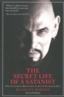 The Secret Life Of A Satanist : The Authorized Biography of Anton Szandor LaVey - Revised Edition - Book