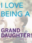 I Love Being a Granddaughter - eBook