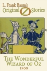 The Wonderful Wizard of Oz : Original Oz Stories 1900 - eBook