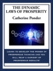 The Dynamic Laws of Prosperity : Forces That Bring Riches to You - eBook