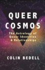 Queer Cosmos : The Astrology of Queer Identities & Relationships - eBook