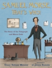 Samuel Morse, That's Who! : The Story of the Telegraph and Morse Code - Book