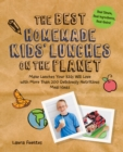 The Best Homemade Kids' Lunches on the Planet : Make Lunches Your Kids Will Love with Over 200 Deliciously Nutritious Lunchbox Ideas - Real Simple, Real Ingredients, Real Quick! - eBook