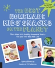 The Best Homemade Kids' Snacks on the Planet : More than 200 Healthy Homemade Snacks You and Your Kids Will Love - eBook
