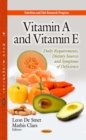 Vitamin A and Vitamin E : Daily Requirements, Dietary Sources and Symptoms of Deficiency (COMBO) - eBook