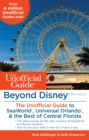 Beyond Disney: The Unofficial Guide to SeaWorld, Universal Orlando, & the Best of Central Florida - eBook