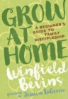 Grow at Home : A Beginner's Guide to Family Discipleship - eBook