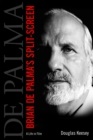 Brian De Palma's Split-Screen : A Life in Film - eBook