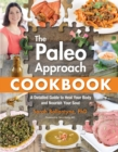 The Paleo Approach Cookbook : A Detailed Guide to Heal Your Body and Nourish Your Soul - Book