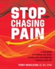 Stop Chasing Pain : A Vital Guide for Healing Your Body, Moving Well, and Regaining Control of Your Life - Book