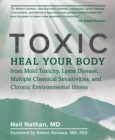 Toxic : Heal Your Body from Mold Toxicity, Lyme Disease, Multiple Chemical Sensitivities, and Chronic Environmental Illness - Book