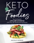 Keto For Foodies : The Ultimate Low-Carb Cookbook with over 125 Mouthwatering Recipes - Book