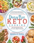Dairy Free Keto Cooking : A Nutritional Approach to Restoring Health and Wellness - Book