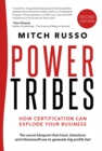 Power Tribes - How Certification Can Explode Your Business : How Certification Can Explode Your Business - Book