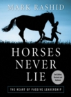 Horses Never Lie : The Heart of Passive Leadership - eBook
