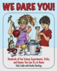 We Dare You : Hundreds of Fun Science Bets, Challenges, and Experiments You Can Do at Home - eBook